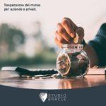 Sospensione del mutuo per aziende e privati